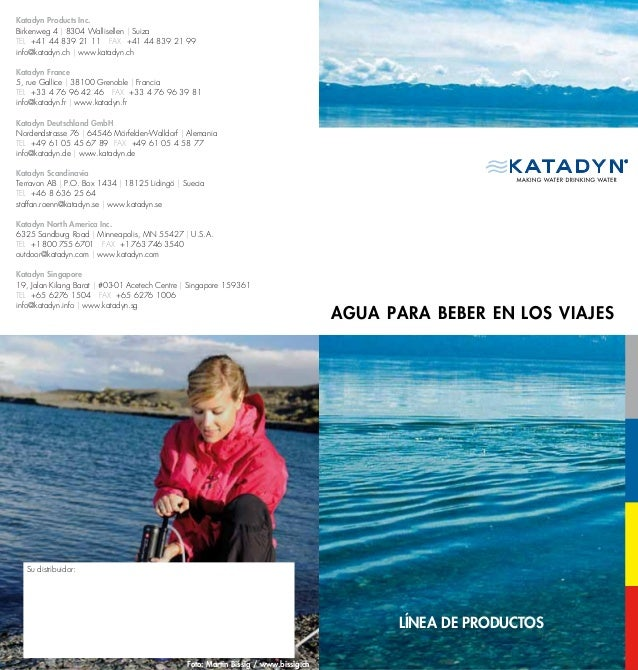 Katadyn Products Inc. Birkenweg 4 | 8304 Wallisellen | Suiza TEL +41 44 839 21 11 FAX +41 44 839 21 99 info@katadyn.ch | w...