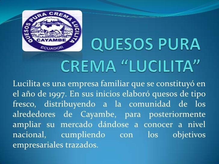 """QUESOS PURA CREMA """"LUCILITA""""<br />Lucilita es una empresa familiar que se constituyó en el año de 1997. En sus inicios ela..."""
