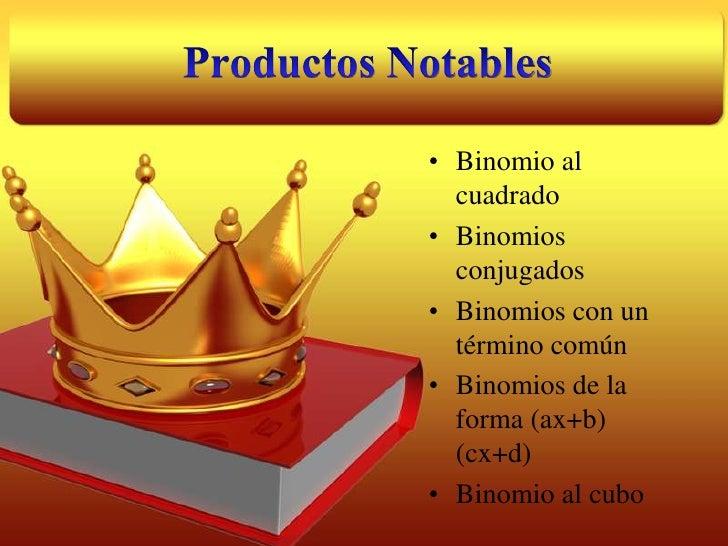 Productos Notables<br />Binomio al cuadrado<br />Binomios conjugados<br />Binomios con un término común<br />Binomios de l...