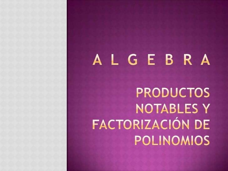 A  l  g  e  b  r  aProductos notables y factorización de polinomios<br />