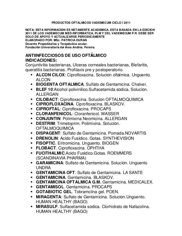 PRODUCTOS OFTALMICOS VADEMECUM CICLO I 2011NOTA: ESTA INFORMACION ES NETAMENTE ACADEMICA. ESTA BASADA EN LA EDICION2011 DE...
