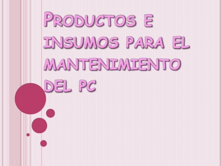Productos e insumos para el mantenimiento del pc<br />