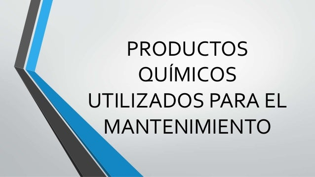 PRODUCTOS QUÍMICOS UTILIZADOS PARA EL MANTENIMIENTO