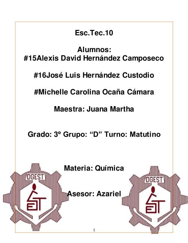 1 Esc.Tec.10 Alumnos: #15Alexis David Hernández Camposeco #16José Luis Hernández Custodio #Michelle Carolina Ocaña Cámara ...