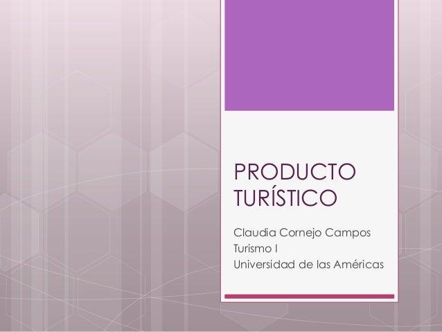 PRODUCTO TURÍSTICO Claudia Cornejo Campos Turismo I Universidad de las Américas
