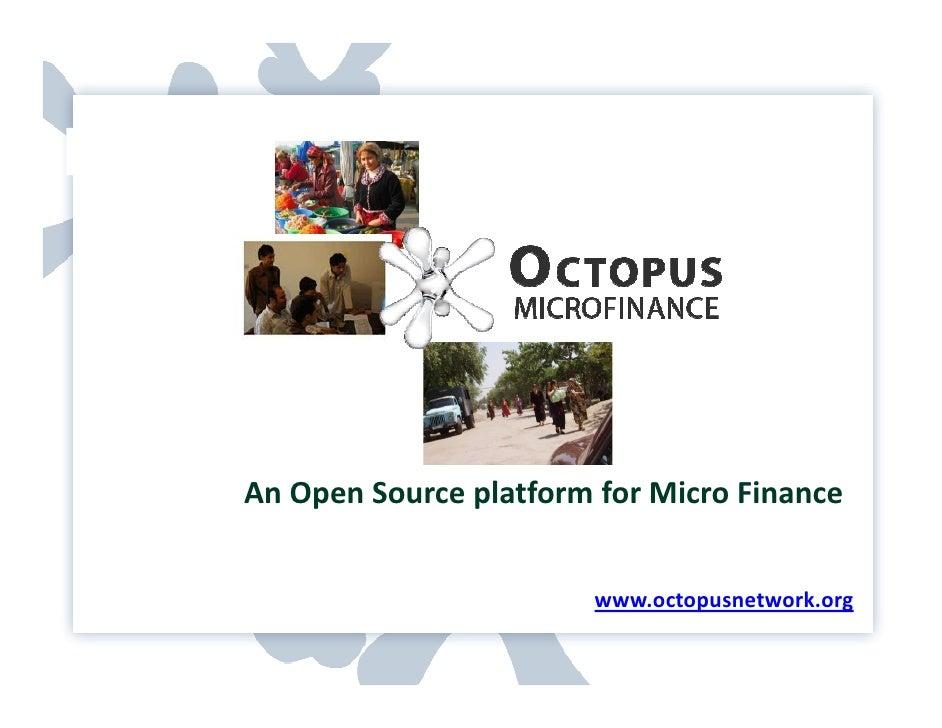 An Open Source platform for Micro Finance www.octopusnetwork.org