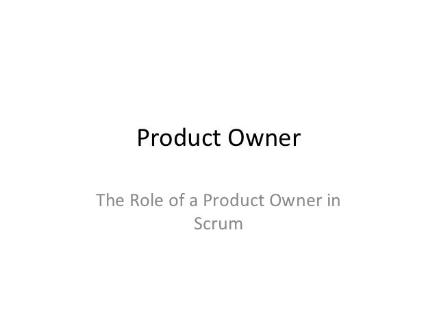Product OwnerThe Role of a Product Owner in             Scrum