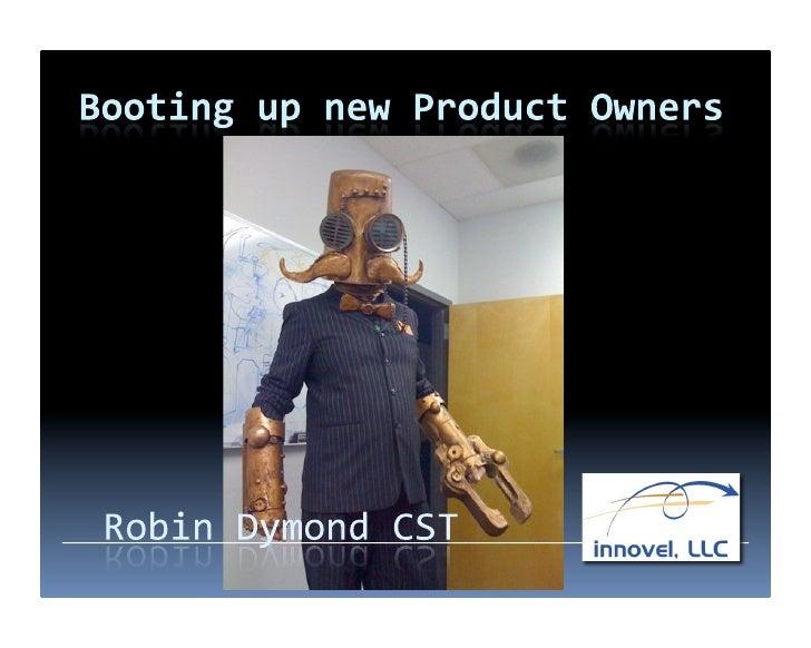 WhoamI?  RobinDymond,CST  ManagingPartnerInnovelLLC  21yearsinsoftwaredevelopment  9yrsdoingScru...