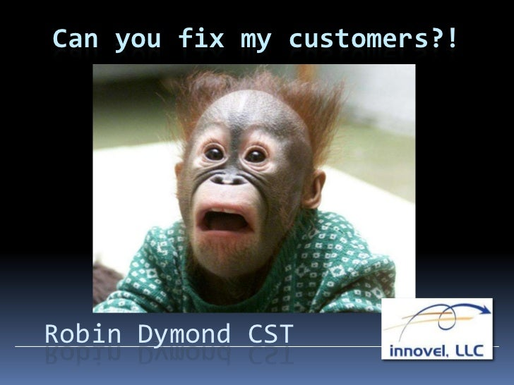 Can you fix my customers?!Robin Dymond CST