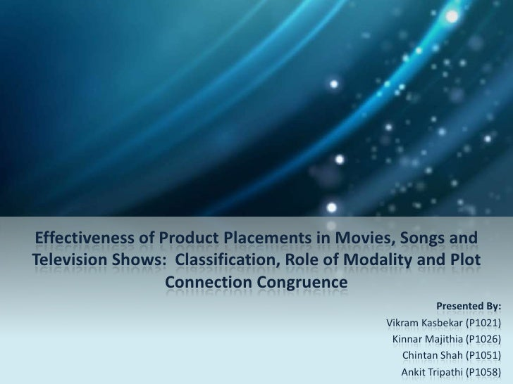 Effectiveness of Product Placements in Movies, Songs andTelevision Shows: Classification, Role of Modality and Plot       ...