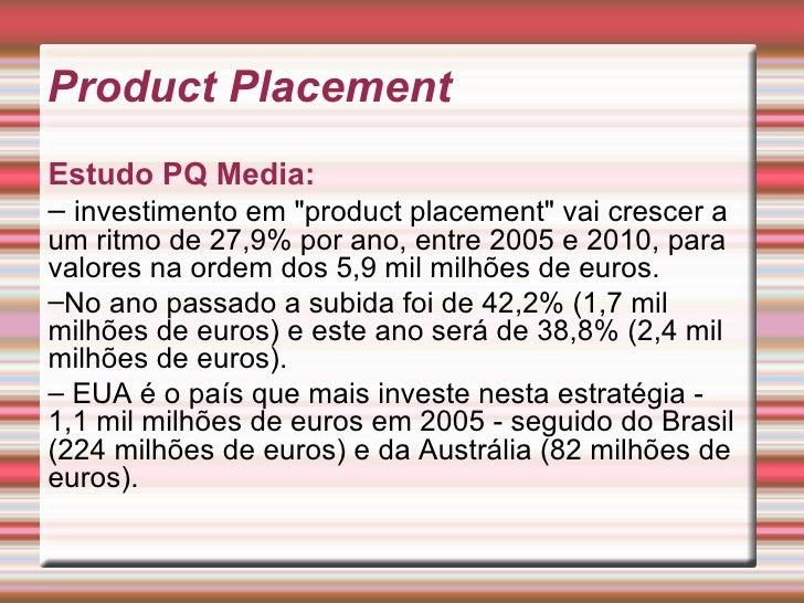 "<ul><ul><li>Estudo PQ Media:  </li></ul></ul><ul><ul><li>investimento em ""product placement"" vai crescer a um ri..."