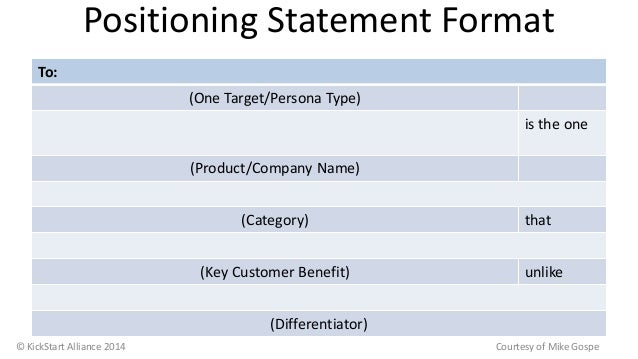 Positioning Statement Format To: (One Target/Persona Type) is the one (Product/Company Name) (Category) that (Key Customer...