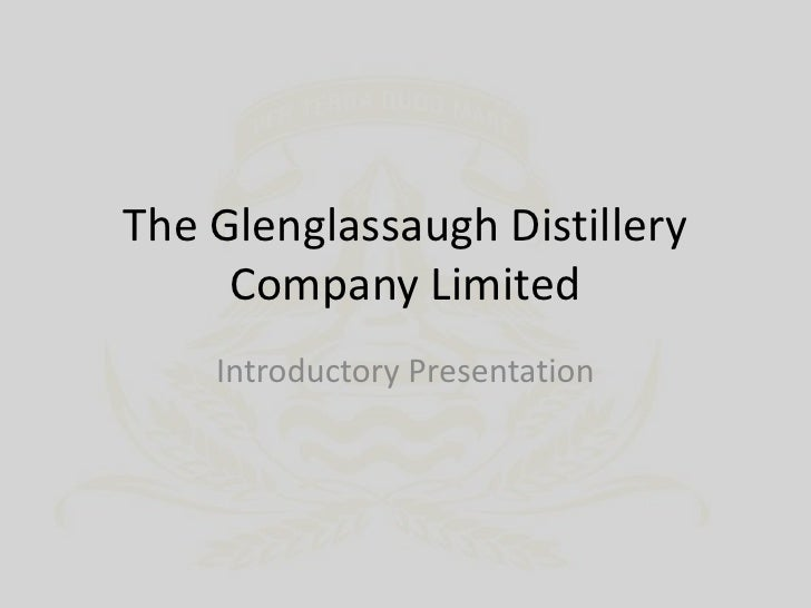 The Glenglassaugh Distillery     Company Limited    Introductory Presentation
