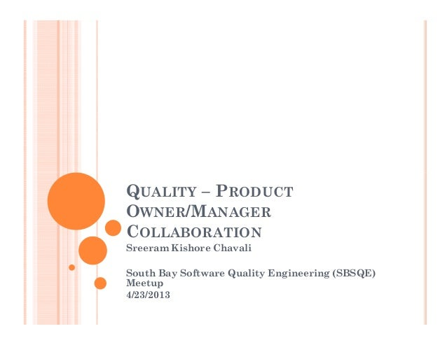 QUALITY – PRODUCTOWNER/MANAGERCOLLABORATIONSreeram Kishore ChavaliSouth Bay Software Quality Engineering (SBSQE)Meetup4/23...