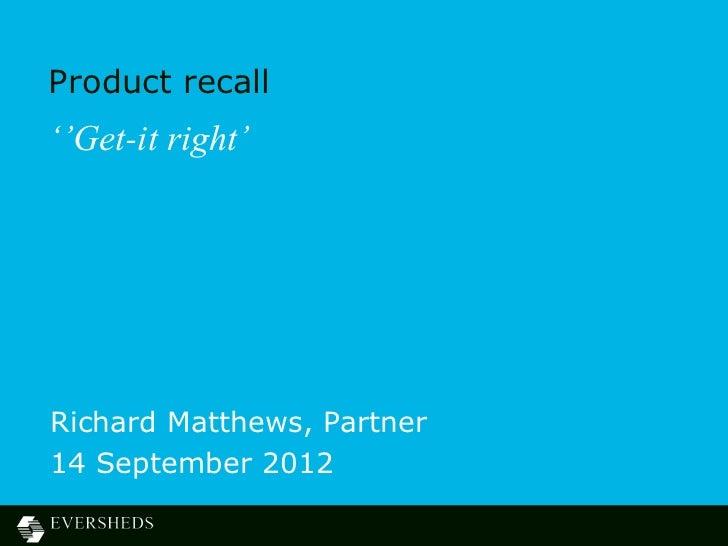 Product recall''Get-it right'Richard Matthews, Partner14 September 2012