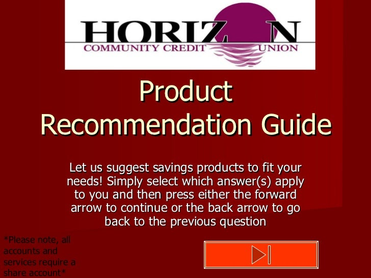 Product Recommendation Guide Let us suggest savings products to fit your needs! Simply select which answer(s) apply to you...