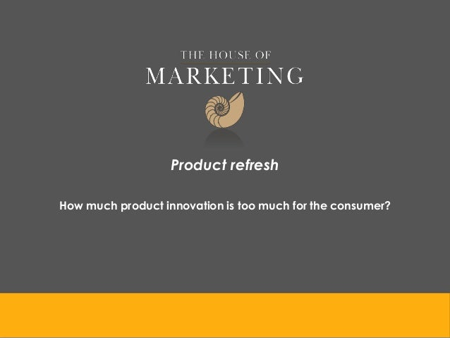 Product refreshHow much product innovation is too much for the consumer?