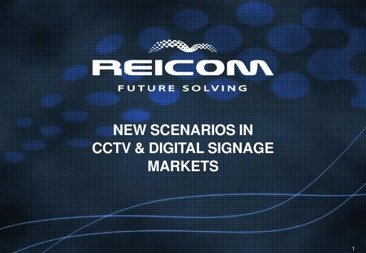 NEW SCENARIOS IN CCTV & DIGITAL SIGNAGE        MARKETS                              1