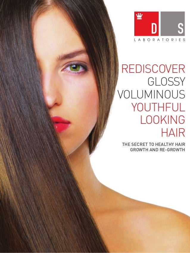 REDISCOVER GLOSSY VOLUMINOUS YOUTHFUL LOOKING HAIR www.dslaboratories.co.uk The secret to HEALTHY hair GROWTH AND RE-GROWT...