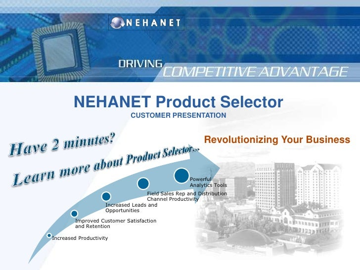 NEHANET Product Selector<br />CUSTOMER PRESENTATION<br />Revolutionizing Your Business<br />Have 2 minutes? <br />Learn mo...
