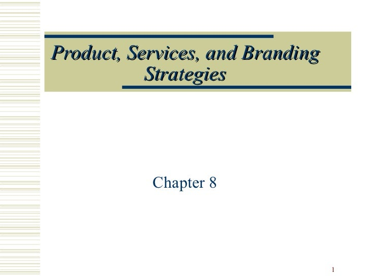 Product, Services, and Branding Strategies Chapter 8