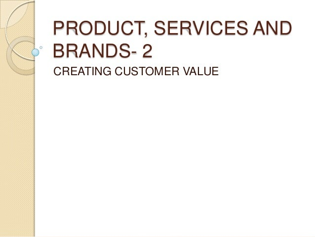 PRODUCT, SERVICES ANDBRANDS- 2CREATING CUSTOMER VALUE