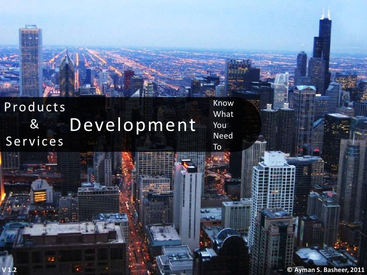 Development<br />Know<br />What<br />You<br />Need<br />To<br />Products<br />&<br />Services<br />V 1.1<br />© Ayman S. B...