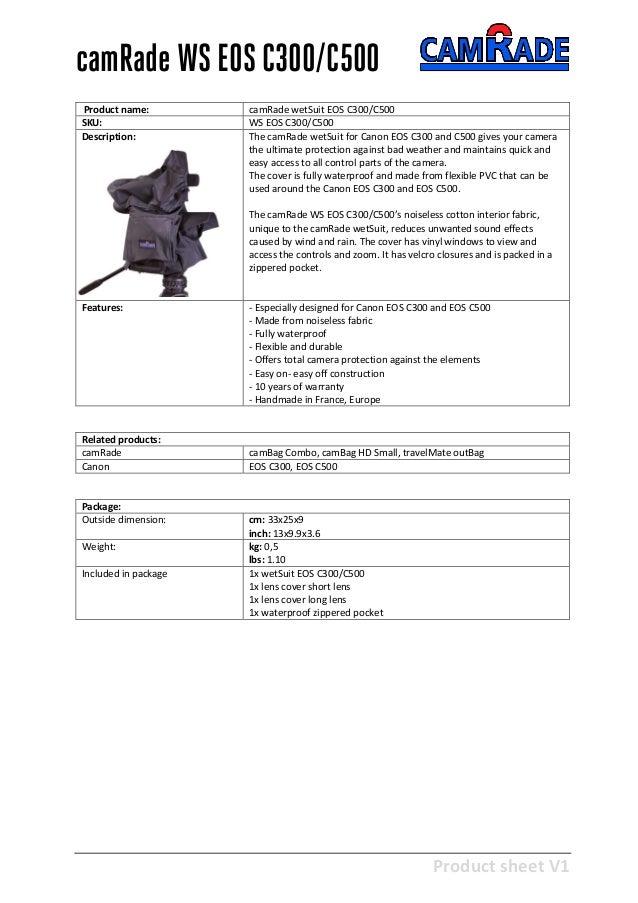 Product sheet V1 28-2-2013 camRade WS EOS C300/C500 Product name: camRade wetSuit EOS C300/C500 SKU: WS EOS C300/C500 Desc...