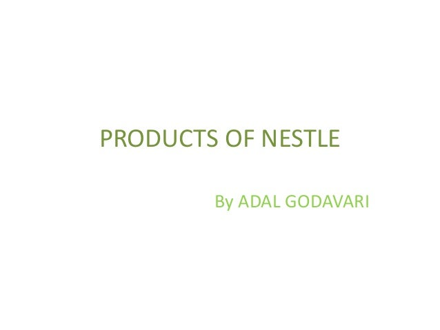 PRODUCTS OF NESTLE        By ADAL GODAVARI