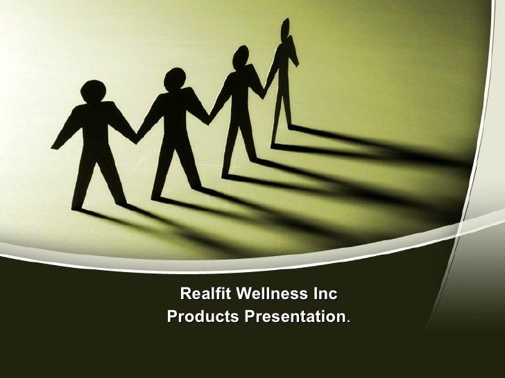 Realfit Wellness Inc Products Presentation .