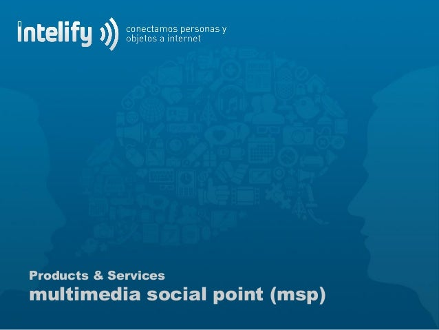 Products & Servicesmultimedia social point (msp)