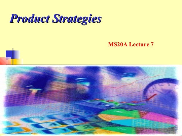 Product Strategies MS20A Lecture 7