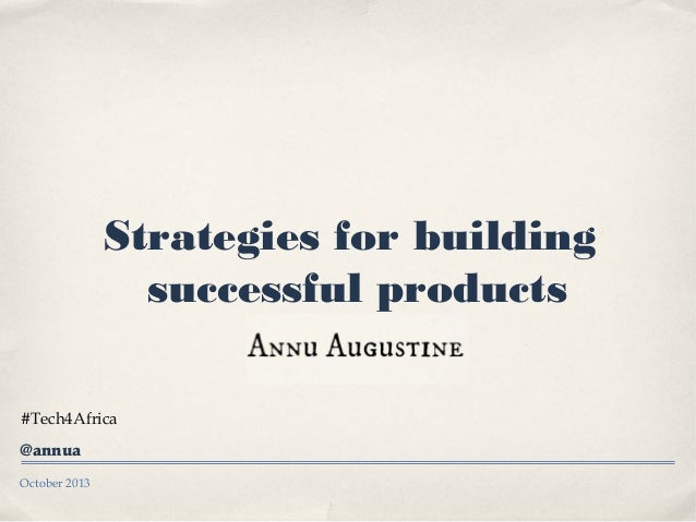 October 2013 Strategies for building successful products #Tech4Africa @annua