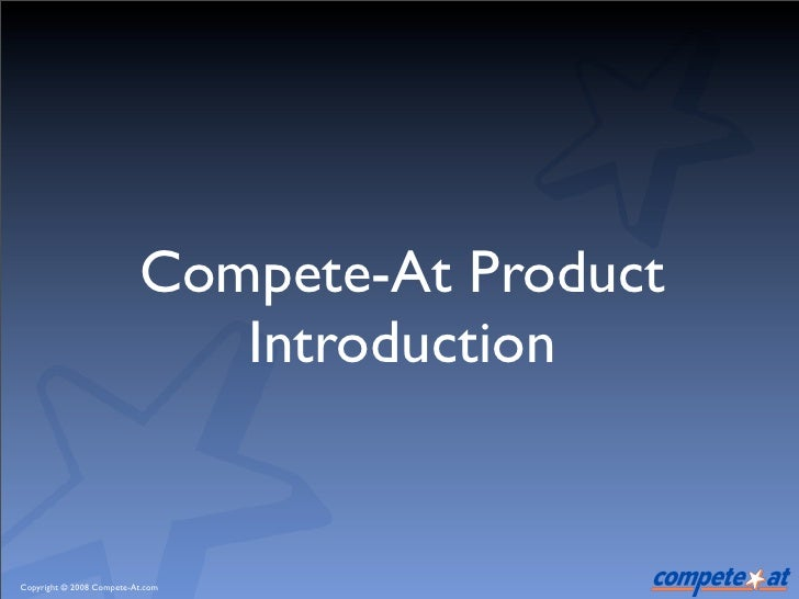 Compete-At Product                              Introduction   Copyright © 2008 Compete-At.com