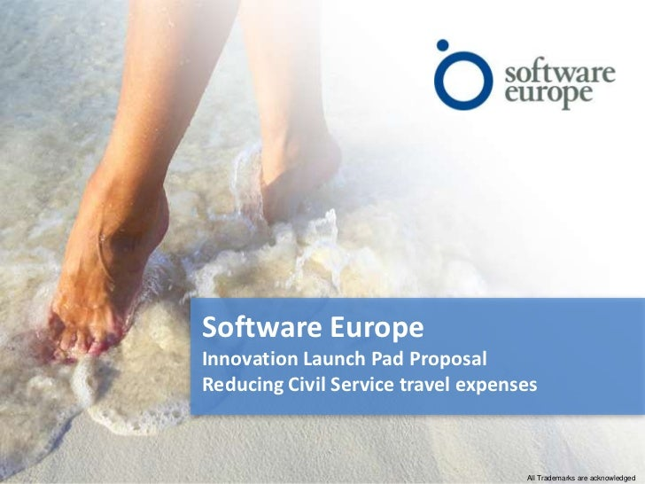 Software EuropeInnovation Launch Pad Proposal <br />Reducing Civil Service travel expenses<br />All Trademarks are acknowl...