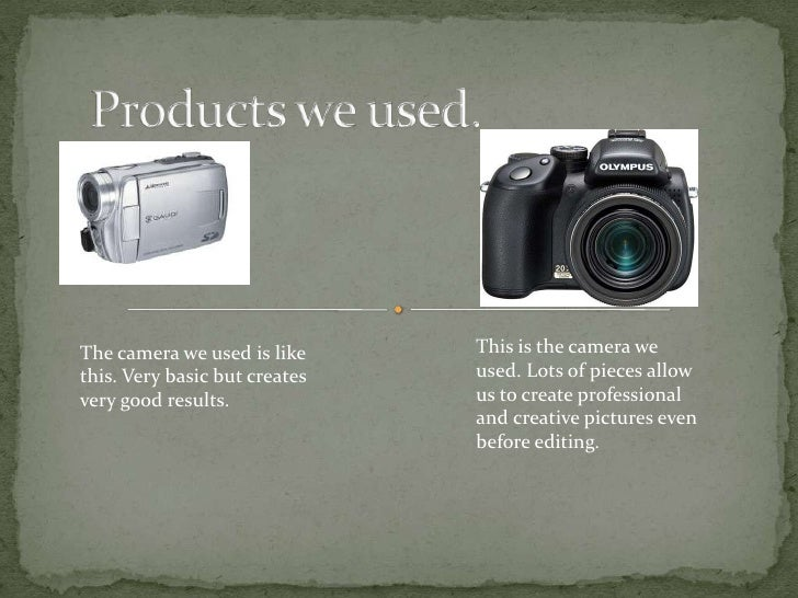 The camera we used is like     This is the camera wethis. Very basic but creates   used. Lots of pieces allowvery good res...