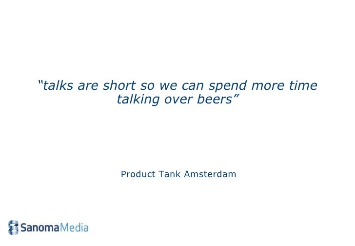 """""""talks are short so we can spend more time             talking over beers""""            Product Tank Amsterdam"""