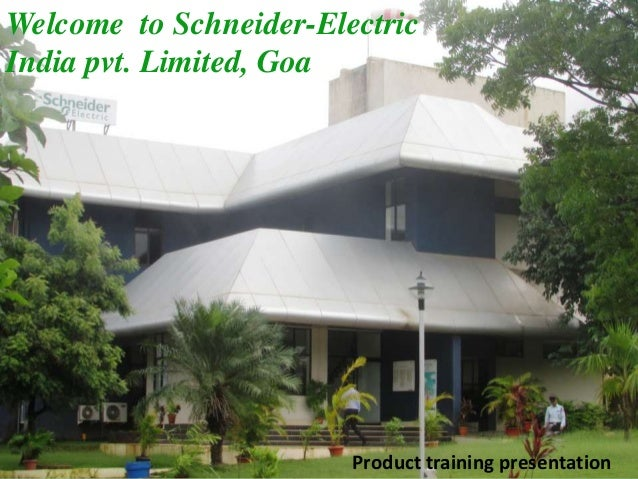 Welcome to Schneider-Electric India pvt. Limited, Goa Product training presentation