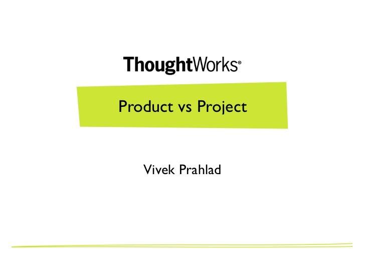 Product vs Project   Vivek Prahlad