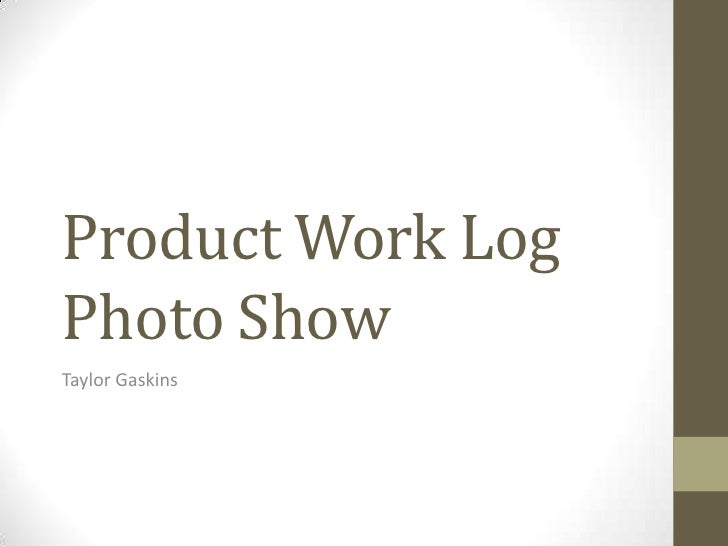 Product Work LogPhoto ShowTaylor Gaskins