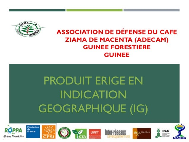 ASSOCIATION DE DÉFENSE DU CAFE ZIAMA DE MACENTA (ADECAM) GUINEE FORESTIERE GUINEE PRODUIT ERIGE EN INDICATION GEOGRAPHIQUE...