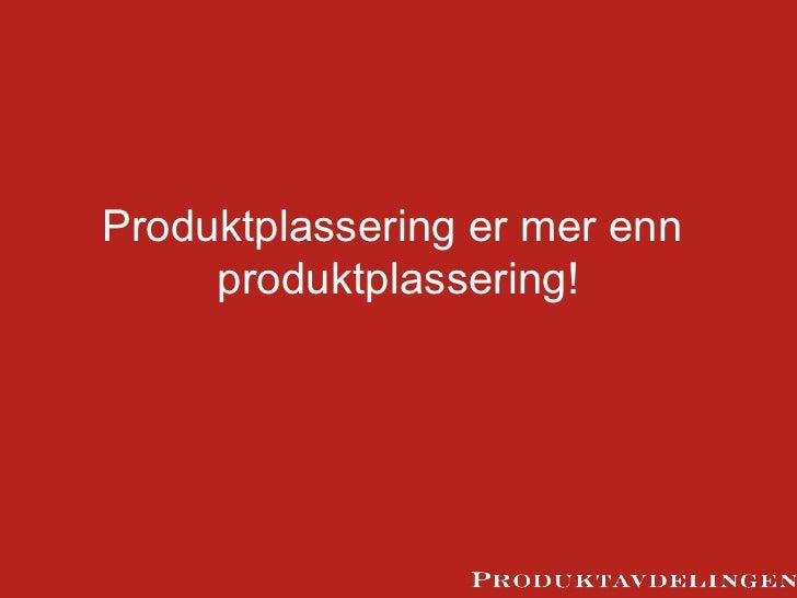 Produktplassering - mye mer enn produktplassering