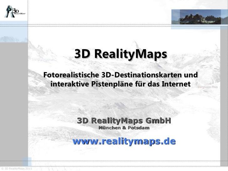 3D RealityMaps GmbH München & Potsdam www.realitymaps.de 3D RealityMaps Fotorealistische 3D-Destinationskarten und interak...