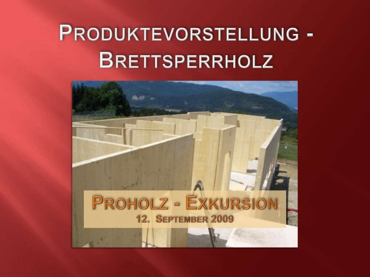 Produktevorstellung -Brettsperrholz<br />Proholz- Exkursion<br />12.  September2009<br />
