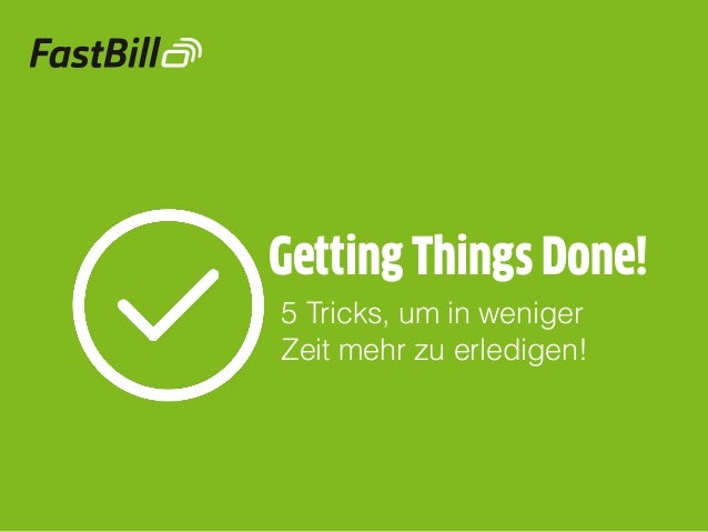 Getting Things Done! 5 Tricks, um in weniger Zeit mehr zu erledigen!