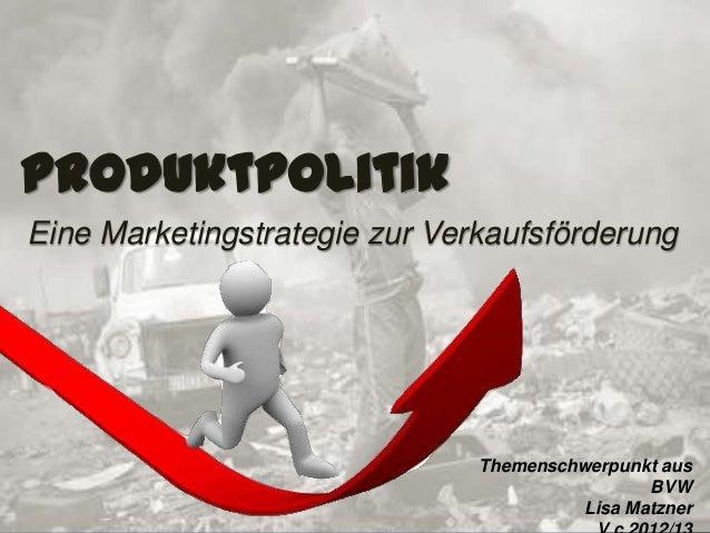ProduktpolitikEine Marketingstrategie zur Verkaufsförderung                               Themenschwerpunkt aus           ...