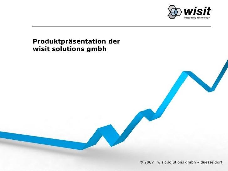 Produktpräsentation der wisit solutions gmbh                               © 2007 wisit solutions gmbh - duesseldorf
