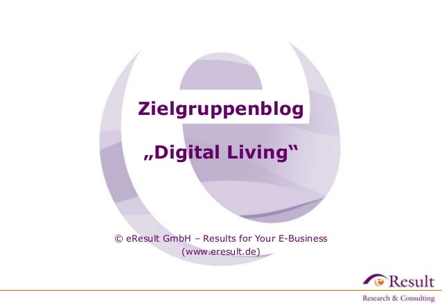 "Zielgruppenblog ""Digital Living""  © eResult GmbH – Results for Your E-Business (www.eresult.de)"