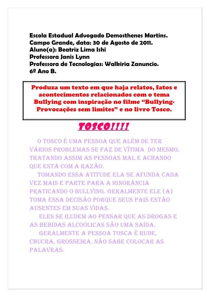 Escola Estadual Advogado Demosthenes Martins.Campo Grande, data: 30 de Agosto de 2011.Aluno(a): Beatriz Lima IshiProfessor...