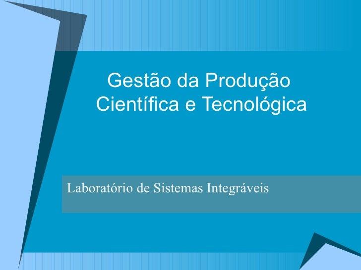 Gestão da Produção  Científica e Tecnológica Laboratório de Sistemas Integráveis